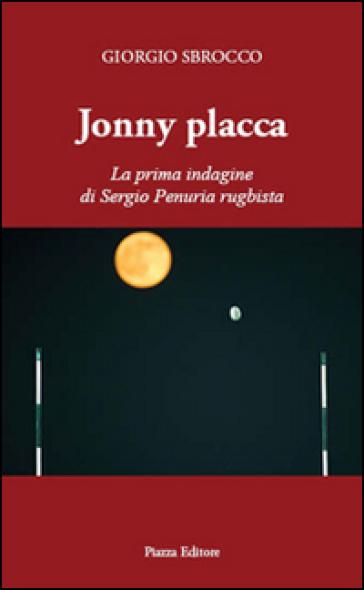 Jonny Placca. La prima indagine di Sergio Penuria rugbista - Giorgio Sbrocco |