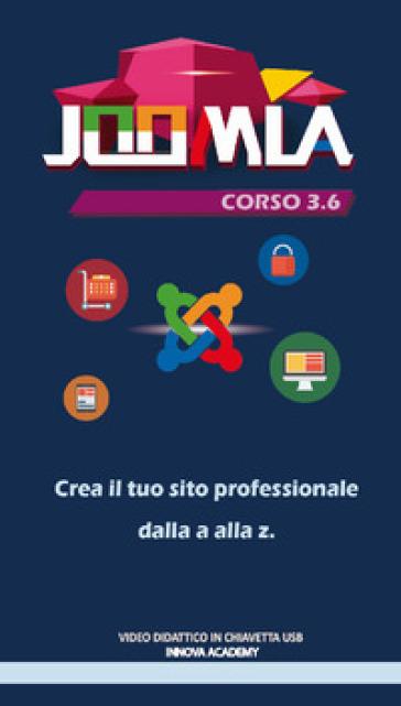 Joomla. Corso 3.6. Crea il tuo sito professionale dalla a alla z. Video didattico in chiavetta usb
