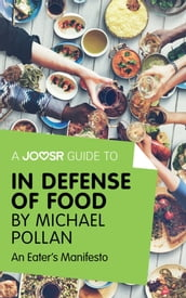 A Joosr Guide to... In Defense of Food by Michael Pollan: An Eater s Manifesto