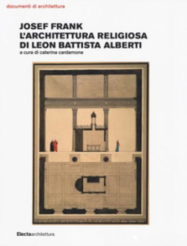 Josef Frank. L'architettura religiosa di Leon Battista Alberti - C. Cardamone  