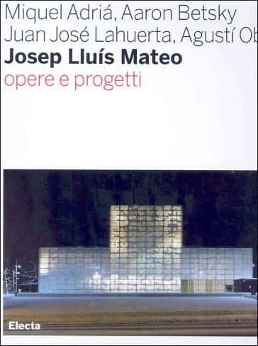 Josep Lluis Mateo. Opere e progetti - Stefano Giuliani  