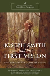 Joseph Smith and His First Vision (2020 Church History Symposium)