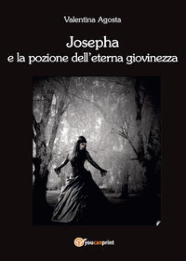 Josepha e la pozione dell'eterna giovinezza - Valentina Agosta |