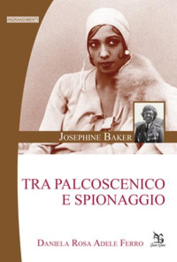 Josephine Baker. Tra palcoscenico e spionaggio - Daniela Ferro   Thecosgala.com