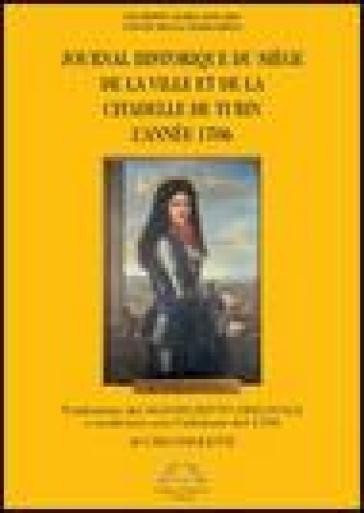 Journal historique du siège de la ville et de la citadelle de Turin l'anée 1706 - Giuseppe M. Solaro |