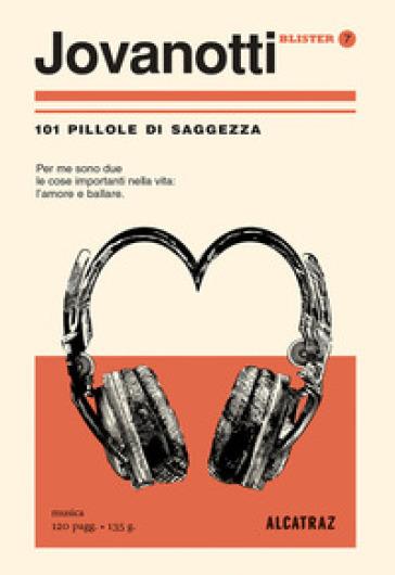 Jovanotti. 101 pillole di saggezza - Massimo Baroni |