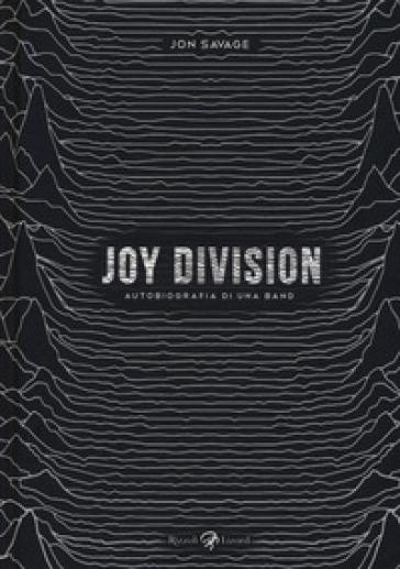 Joy Division. Autobiografia di una band - Jon Savage | Thecosgala.com