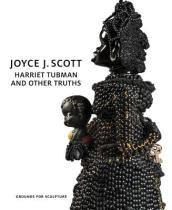 Joyce J. Scott - Harriet Tubman and Other Truths