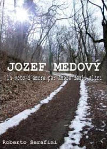 Jozef Medovu. Un voto d'amore per amore degli altri - Roberto Serafini |