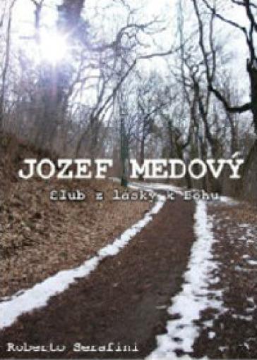 Jozef Medovu. Un voto d'amore per amore degli altri. Ediz. slovacca - Roberto Serafini  