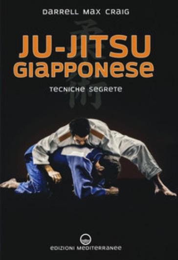 Ju-jitsu giapponese. Tecniche segrete di autodifesa - Darrell Max Craig |