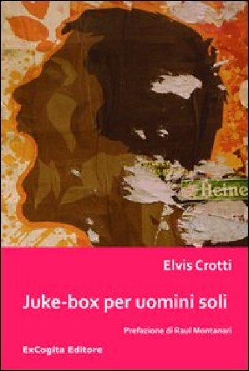 Juke-box per uomini soli - Elvis Crotti |