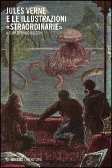 Jules Verne e le illustrazioni «straordinarie» - P. Rusconi   Thecosgala.com