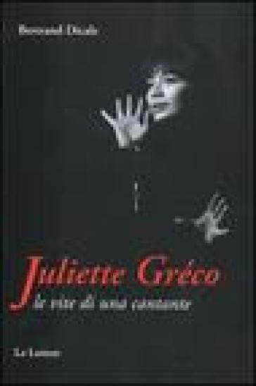 Juliette Greco. Le vite di una cantante - Bertrand Dicale | Rochesterscifianimecon.com