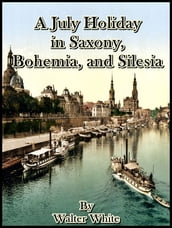 A July Holiday in Saxony, Bohemia, and Silesia