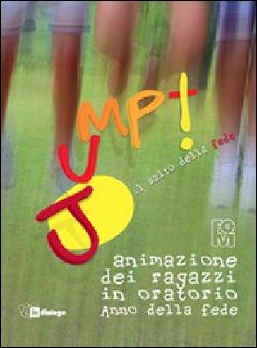 Jump. Il salto della fede. Animazione dei ragazzi in oratorio. Anno della fede - Fondazione Oratori Milanesi | Jonathanterrington.com