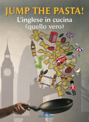 Jump the pasta! L\'inglese in cucina (quello vero). Con Contenuto ...