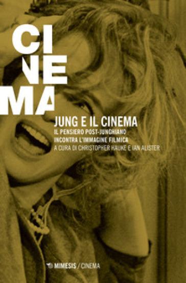 Jung e il cinema. il pensiero post-junghiano incontra l'immagine filmica - M. Latini |