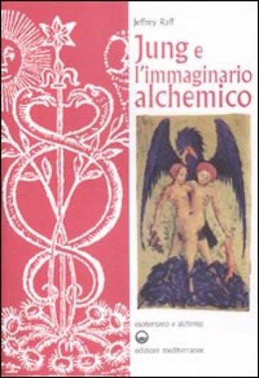 Jung e l'immaginario alchemico - Jeffrey Raff |