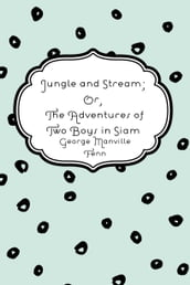 Jungle and Stream; Or, The Adventures of Two Boys in Siam