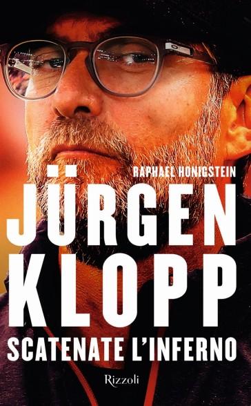 Jurgen Klopp. Scatenate l'inferno - Raphael Honigstein pdf epub