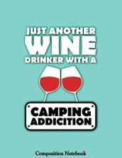 Just Another Wine Drinker with a Camping Addiction Composition Notebook