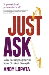 Just Ask: Why Seeking Support is Your Greatest Strength