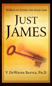 Just James: 12 Keys to Living the Good Life