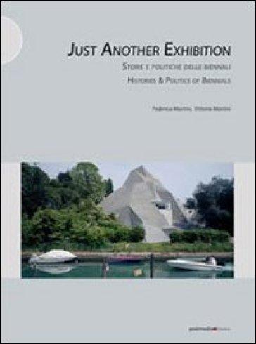 Just another exhibition. Histories and politics of biennials. Ediz. italiana e inglese - Vittoria Martini |