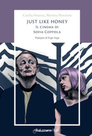 Just like honey. Il cinema di Sofia Coppola - Cecilia Strazza |