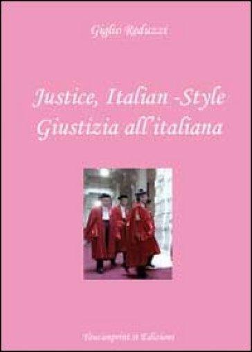 Justice, italian-style. Ediz. italiana e inglese - Giglio Reduzzi | Rochesterscifianimecon.com