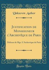 Justification de Monseigneur l Archev que de Paris