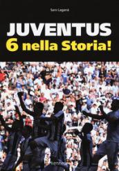 Juventus 6 nella storia. Ediz. illustrata