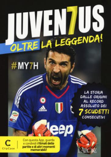 Juventus oltre la leggenda! La storia dalle origini al record assoluto dei 7 scudetti consecutivi. Con app -  pdf epub