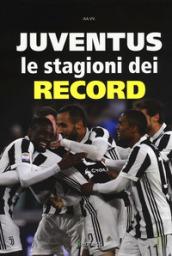 Juventus. Le stagioni dei record