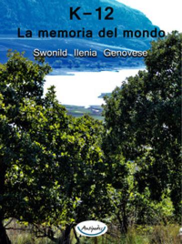 K-12. La memoria del mondo - Swonild Ilenia Genovese |