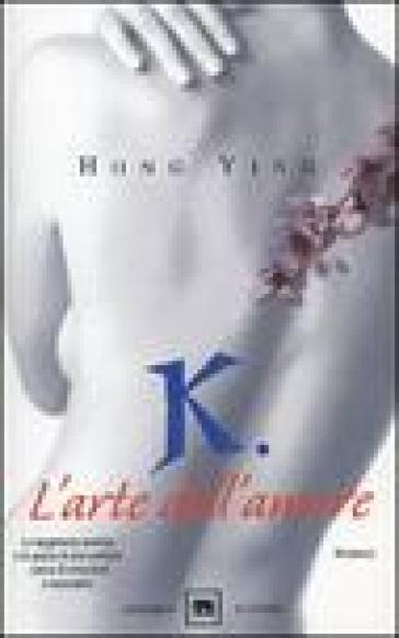 K. L'arte dell'amore - Ying Hong pdf epub