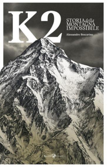 K2. Storia della montagna impossibile. Ediz. illustrata - Alessandro Boscarino |