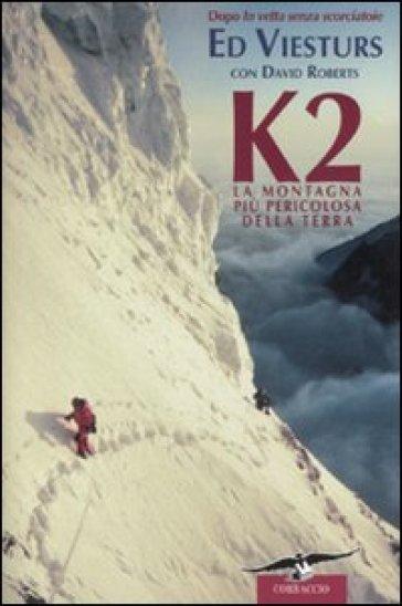 K2. La montagna più pericolosa della Terra - Ed Viesturs  