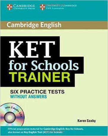 KET for school trainer. Practice tests without answers. Per le Scuole superiori. Con CD Audio. Con espansione online - Karen Saxby | Rochesterscifianimecon.com