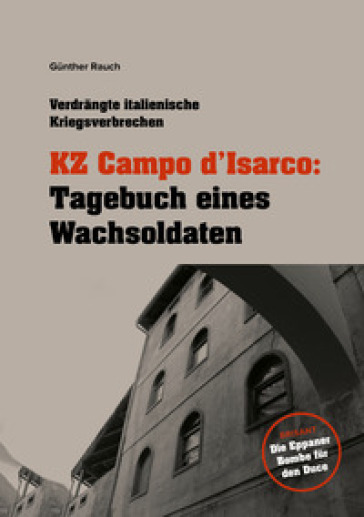 KZ Campo d'Isarco: Tagebuch eines Wachsoldaten - Gunther Rauch |