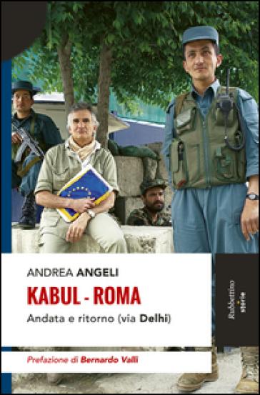 Kabul-Roma. Andata e ritorno (via Delhi) - Andrea Angeli  