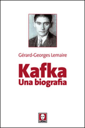Kafka. Una biografia - Gérard-Georges Lemaire  