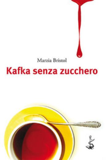 Kafka senza zucchero - Marzia Bristol  