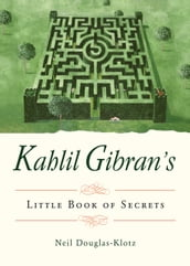 Kahlil Gibran s Little Book of Secrets