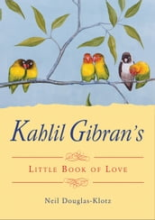 Kahlil Gibran s Little Book of Love
