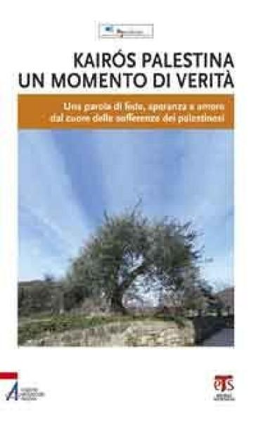 Kairos Palestina. Un momento di verità. Una parola di fede, speranza e amore dal cuore delle sofferenze dei palestinesi - Pax Christi Italia |
