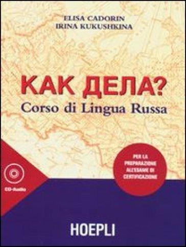 Kak dela? Corso di lingua russa. Per la preparazione all'esame di certificazione. Con 3 CD Audio - Elisa Cadorin | Rochesterscifianimecon.com