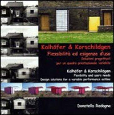 Kalhofer & korschildgen. Flessibilità ed esigenze d'uso soluzioni progettuali per un quadro prestazionale variabile. Ediz. italiana e inglese - Donatella Radogna |