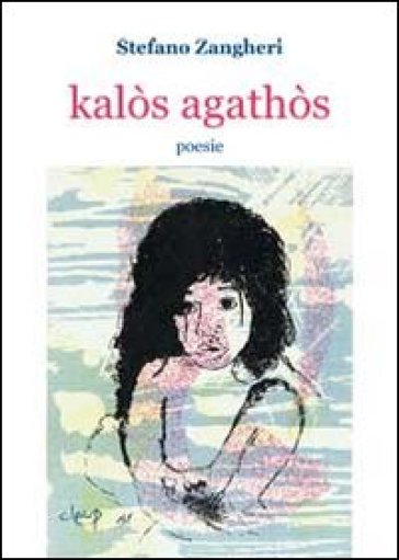 Kalòs agathòs - Stefano Zangheri  
